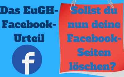 Facebook-Seiten löschen? Das EuGH-Facebook-Urteil